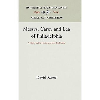 Messrs. Carey and Lea of Philadelphia - A Study in the History of the