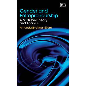 Gender and Entrepreneurship A Multilevel Theory and Analysis