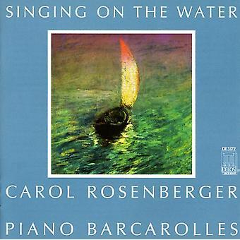 Carol Rosenberger - Singing on the Water: Piano Barcarolles [CD] USA import
