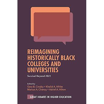 Reimagining Historically Black Colleges and Universities by Edited by Gary B Crosby & Edited by Khalid A White & Edited by Marcus A Chanay & Edited by Adriel A Hilton