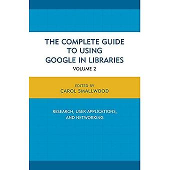 The Complete Guide to Using�Google in Libraries: Research,�User Applications, and�Networking