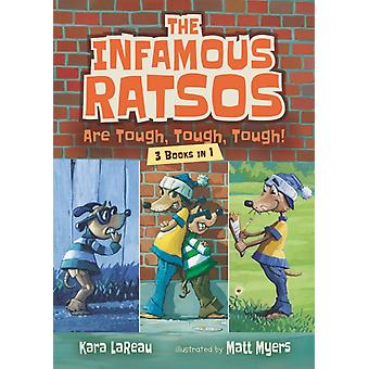 The Infamous Ratsos Are Tough Tough Tough Three Books in One by Kara Lareau & Illustrated by Matt Myers