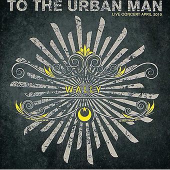 Wally - To the Urban Man [CD] USA import