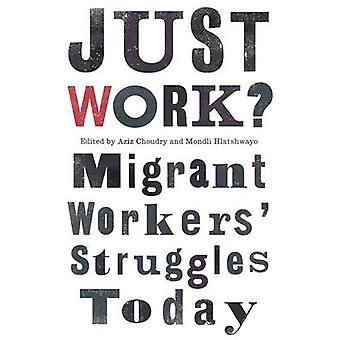 Bara arbete - migrerande arbetarnas kamp idag av Aziz Choudry - Marcus