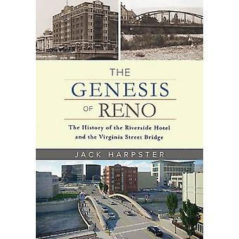 The Genesis of Reno - The History of the Riverside Hotel and the Virgi