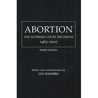 Abortion - The Supreme Court Decisions - 1965-2007 by Ian Shapiro - 97
