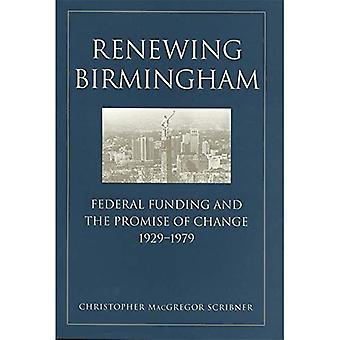 Vernieuwende Birmingham: Federale financiering en de belofte van verandering, 1929-1979 (economie & Society in het moderne South)