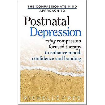 De benadering van de barmhartige geest tot postnatale depressie: Met behulp van mededogen gericht therapie ter verbetering van de stemming, vertrouwen...