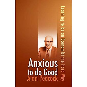 Anxious to Do Good: Learning to Be an Economist the Hard Way