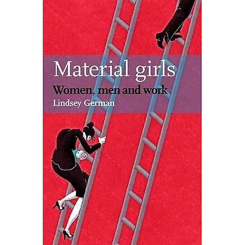 MATERIAL GIRLS: Women, Men and Work