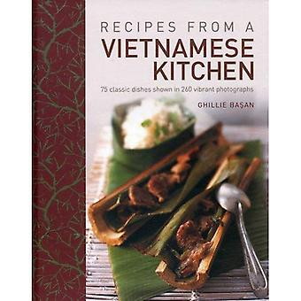 Recipes from a Vietnamese Kitchen: 75 Classic Dishes Shown in 260 Vibrant Photographs