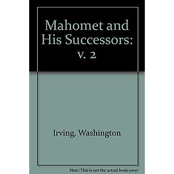 Mahomet and His Successors - v. 2 by Washington Irving - 9781850770466