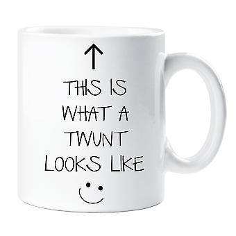 This Is What A Twunt Looks Like Mug