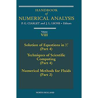 Handbook of Numerical Analysis Volume 8 Solution of Equations in R  Part 4  Techniques of Scientific Computer  Part 4  Numerical Methods for F by Ciarlet & Philippe G.