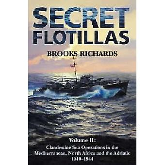 Secret Flotillas Volume II Clandestine Sea Operations in the Mediterranean North Africa and the Adriatic by Richards & Brooks