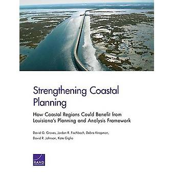Strengthening Coastal Planning How Coastal Regions Could Benefit from Louisiana S Planning and Analysis Framework by Groves & David G.