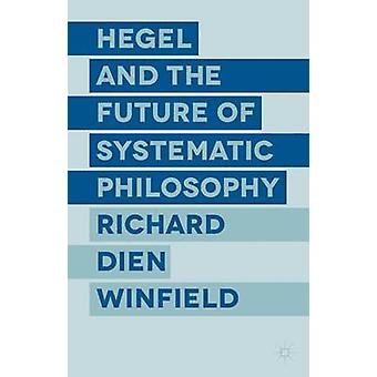 Hegel and the Future of Systematic Philosophy by Winfield & Richard Dien