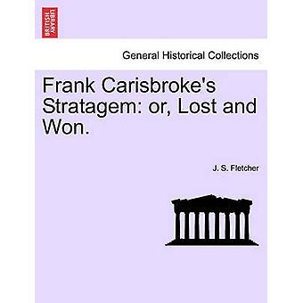 Frank Carisbrokes stratagème ou perdu et gagné. par Fletcher & J. S.