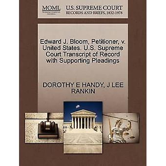 Edward J. Bloom Petitioner v. United States. U.S. Supreme Court Transcript of Record with Supporting Pleadings by HANDY & DOROTHY E