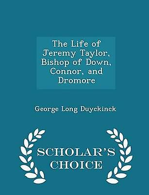 The Life of Jeremy Taylor Bishop of Down Connor and Dromore  Scholars Choice Edition by Duyckinck & George Long