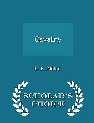 Cavalry  Scholars Choice Edition by Nolan & L. E.