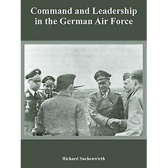 Command and Leadership in the German Air Force by Suchenwirth & Richard
