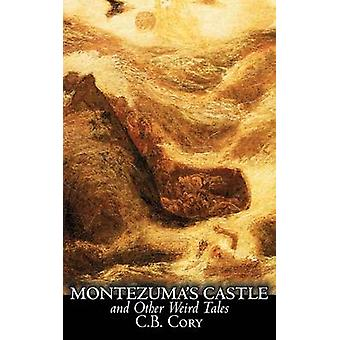Montezumas Castle and Other Weird Tales by C. B. Cory Fiction Horror Historical Action  Adventure by Cory & C. B.