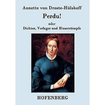 Perdu Oder Dichter Verleger Und Blaustrmpfe von Annette von DrosteHlshoff