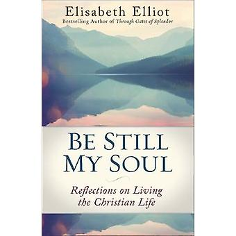 Be Still My Soul - Reflections on Living the Christian Life by Elisabe