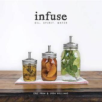Infuse - Water - Spirit - Oil by Eric Prum - 9780804186766 Book