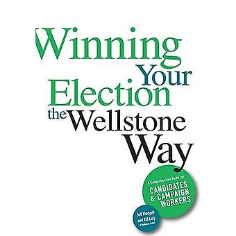 Winning Your Election the Wellstone Way - A Comprehensive Guide for Ca