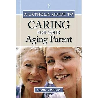 A Catholic Guide to Caring for Your Aging Parent by Monica Dodds - 97