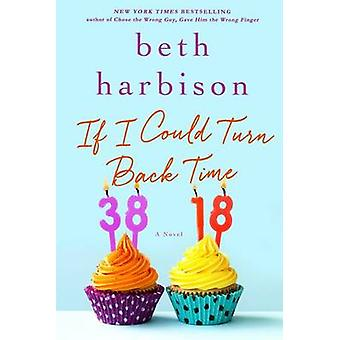 If I Could Turn Back Time by Beth Harbison - 9781250043856 Book