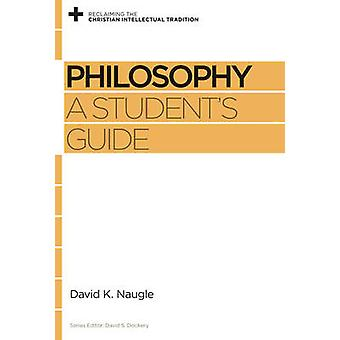Philosophy - A Student's Guide by David K. Naugle - David S. Dockery -
