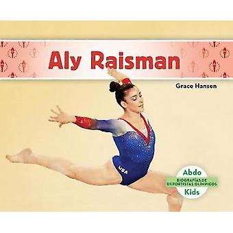 Aly Raisman (Aly Raisman) (Spanish Version) by Grace Hansen - 9781532