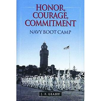 Honor - Courage - Commitment - Navy Boot Camp by J F Leahy - 978159114