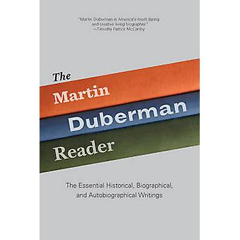 The Martin Duberman Reader - The Essential Historical - Biographical -