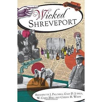 Wicked Shreveport by Bernadette Jones Palombo - Gary D Joiner - W Chr