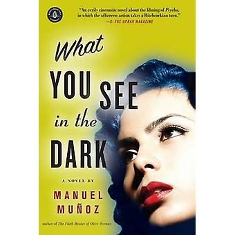What You See in the Dark by Manuel Munoz - 9781616201401 Book