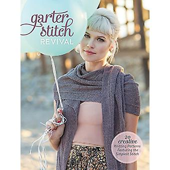 Garter Stitch Revival - 20 Creative Knitting Patterns Featuring the Si