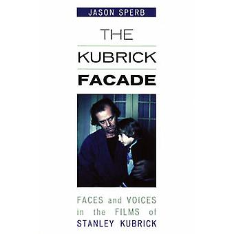 The Kubrick Facade - Faces and Voices in the Films of Stanley Kubrick