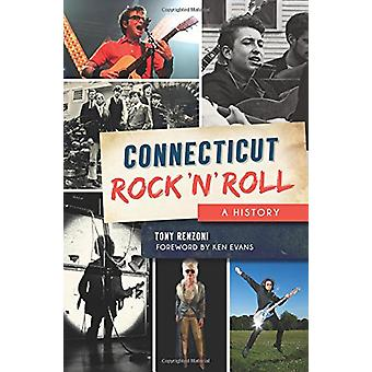 Connecticut Rock 'n' Roll - A History by Tony Renzoni - 9781625858801