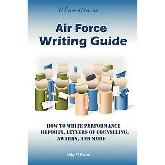 Air Force Writing Guide  How to Write Enlisted Performance Reports Awards Locs and More by Msgt R Parker