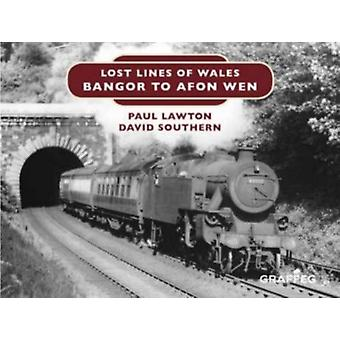 Lost Lines of Wales Bangor to Afon Wen by Paul Lawton & D W Southern