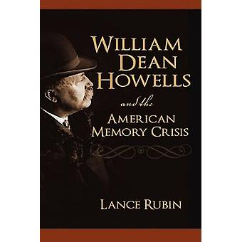 William Dean Howells and the American Memory Crisis by Rubin & Lance