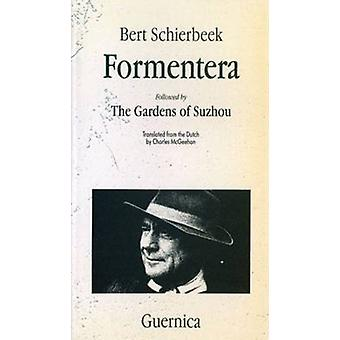 Formentera  Followed by The Gardens of Suzhou by Bert Schierbeek & Translated by C McGeehan