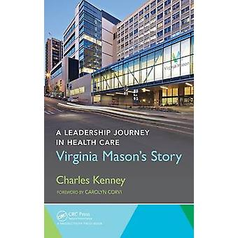 A Leadership Journey in Health Care  Virginia Masons Story by Charles Kenney