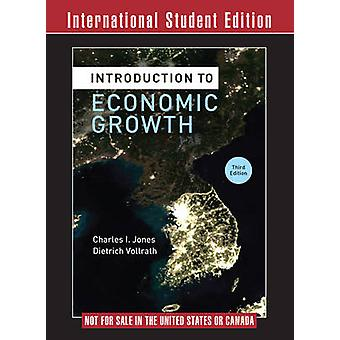 Introduction to Economic Growth by Jones & Charles I. Stanford UniversityVollrath & Dietrich University of Houston