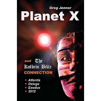 Planet X and the Kolbrin Bible Connection Why the Kolbrin Bible Is the Rosetta Stone of Planet X by Jenner & Greg