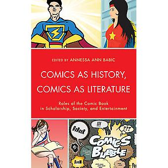 Comics as History Comics as Literature Roles of the Comic Book in Scholarship Society and Entertainment by Babic